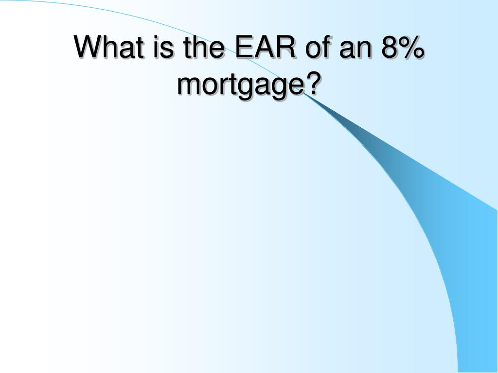 What is the EAR of an 8% mortgage?