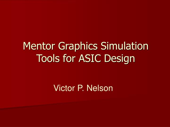Mentor graphics simulation tools for asic design l.jpg