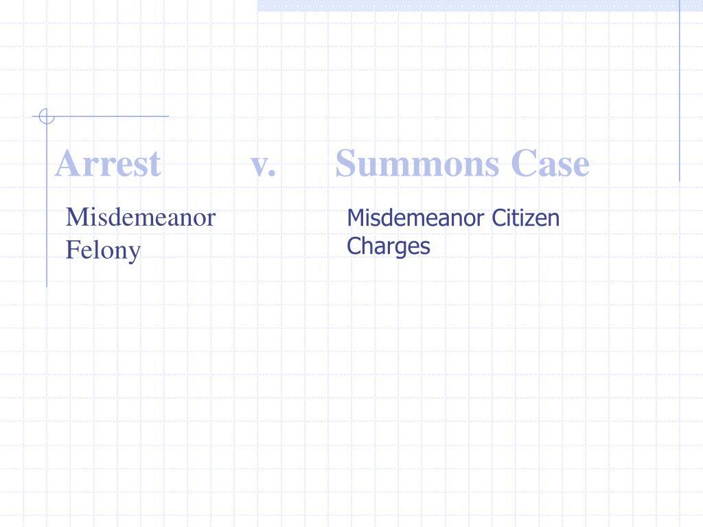 Arrest         v.      Summons Case