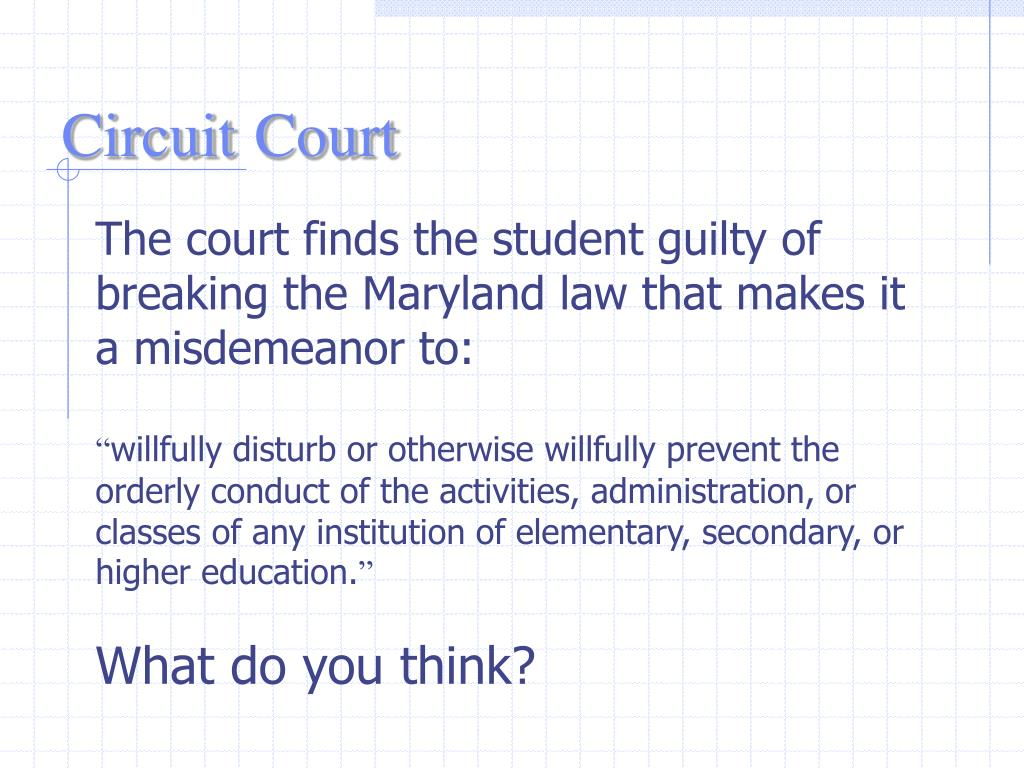 The court finds the student guilty of breaking the Maryland law that makes it a misdemeanor to: