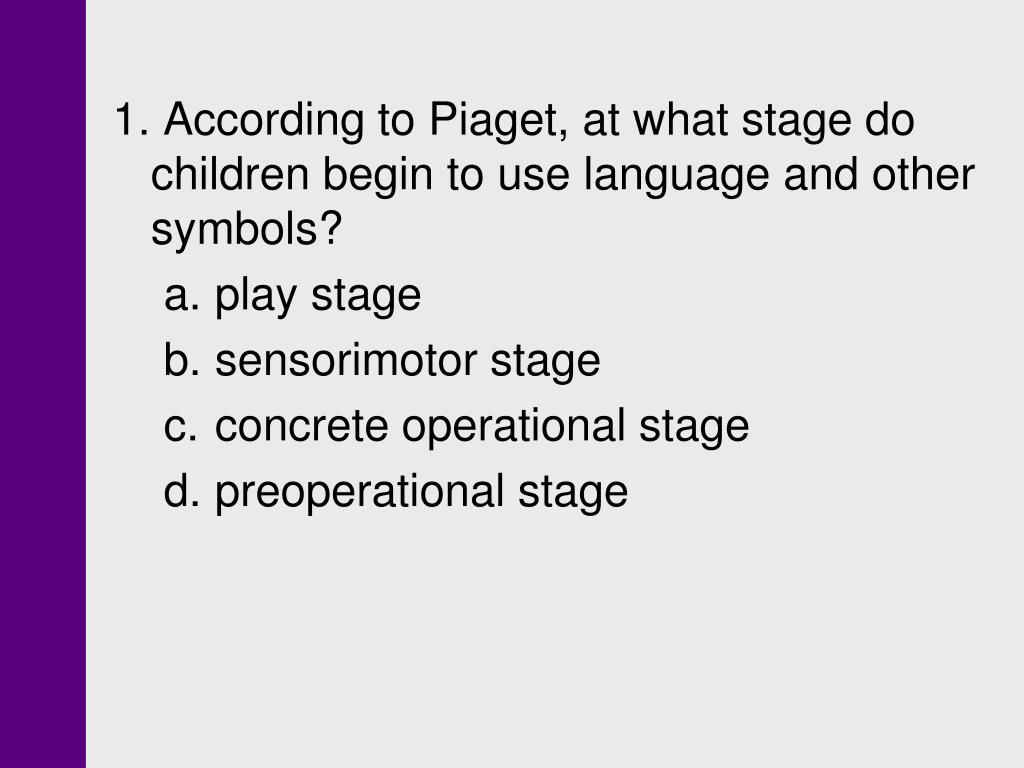 1. According to Piaget, at what stage do children begin to use language and other symbols?
