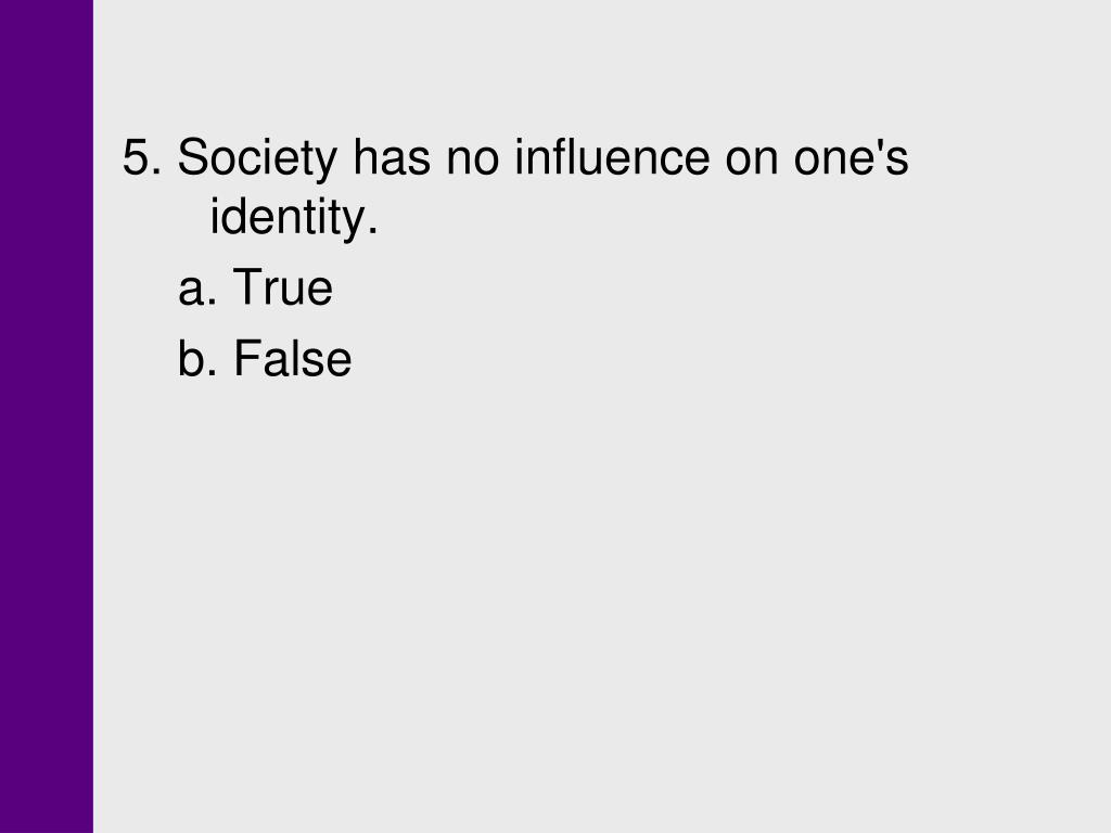 5. Society has no influence on one's