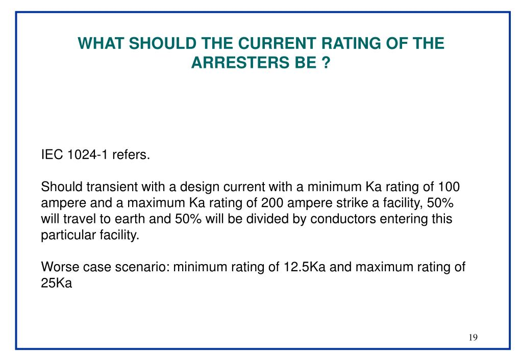 WHAT SHOULD THE CURRENT RATING OF THE ARRESTERS BE ?