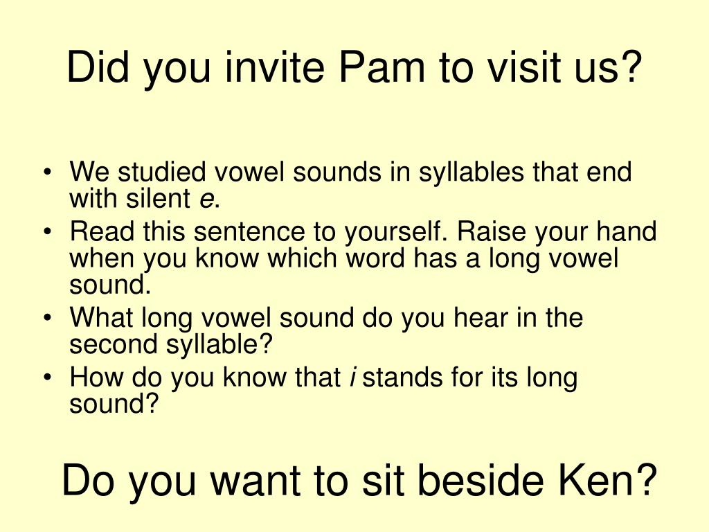 Did you invite Pam to visit us?