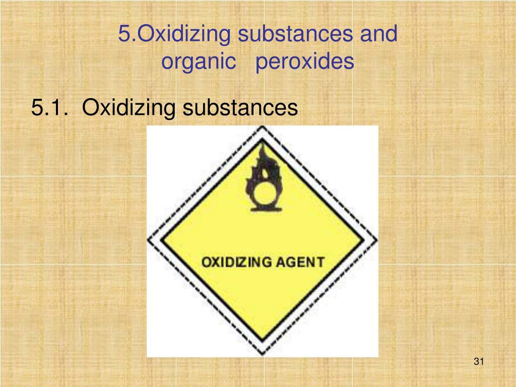 5.Oxidizing substances and           organic peroxides