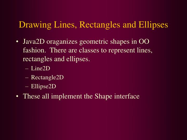 Drawing lines rectangles and ellipses