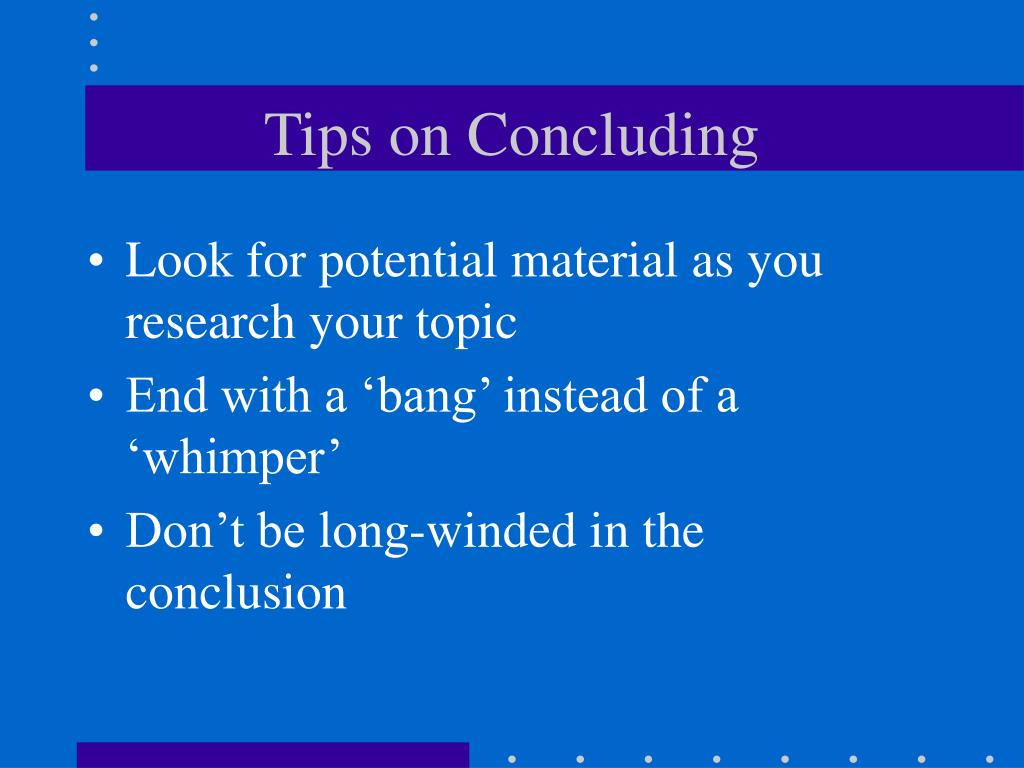 Tips on Concluding