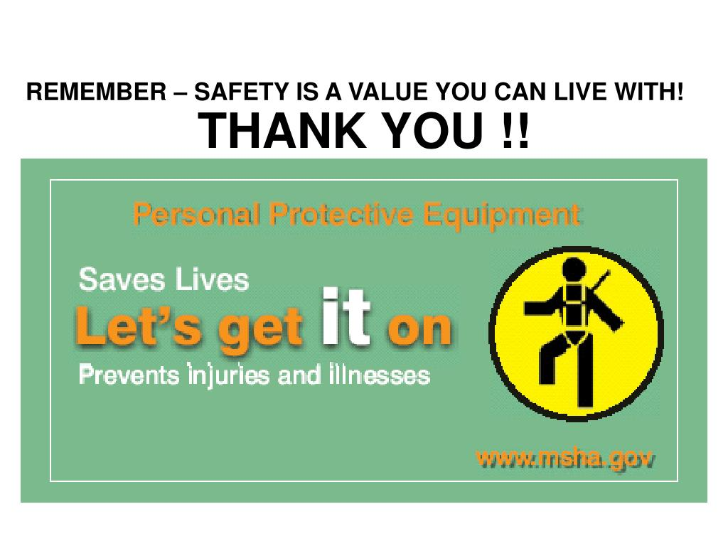 REMEMBER – SAFETY IS A VALUE YOU CAN LIVE WITH!