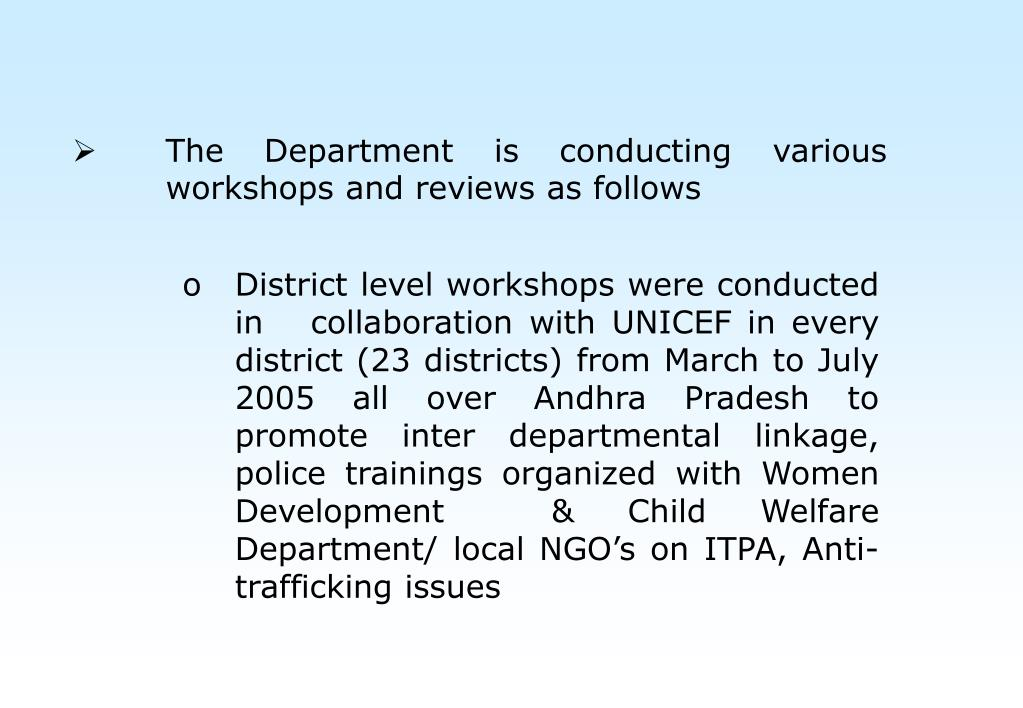 The Department is conducting various workshops and reviews as follows