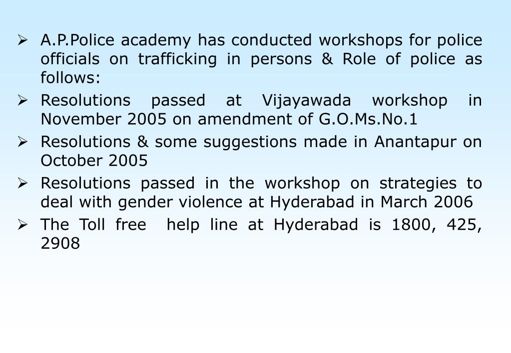 A.P.Police academy has conducted workshops for police officials on trafficking in persons & Role of police as follows: