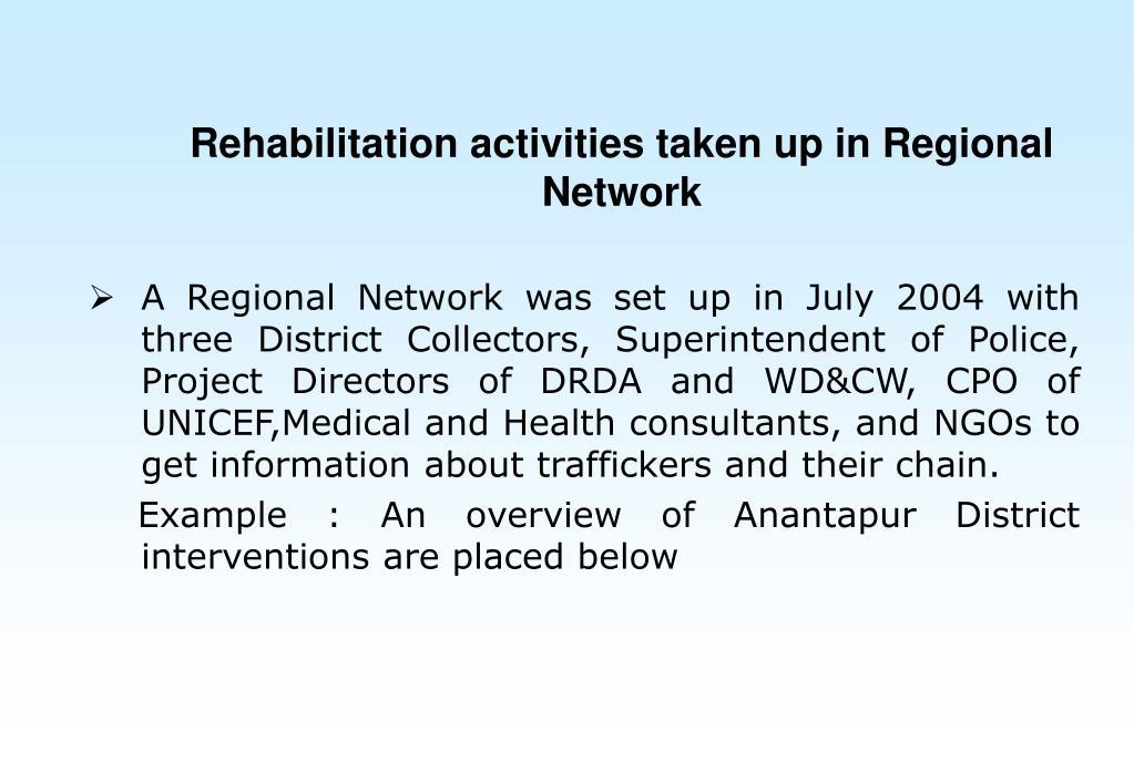 Rehabilitation activities taken up in Regional Network
