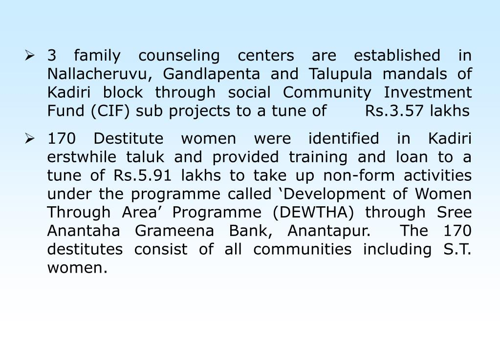 3 family counseling centers are established in Nallacheruvu, Gandlapenta and Talupula mandals of Kadiri block through social Community Investment Fund (CIF) sub projects to a tune of       Rs.3.57 lakhs