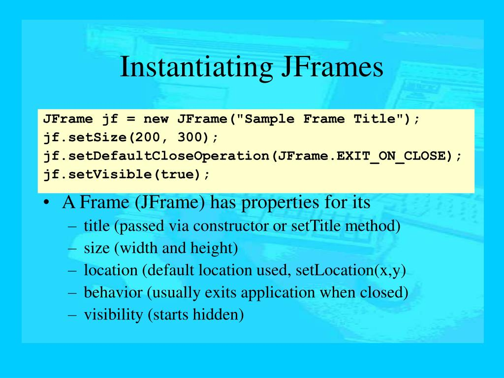 A Frame (JFrame) has properties for its