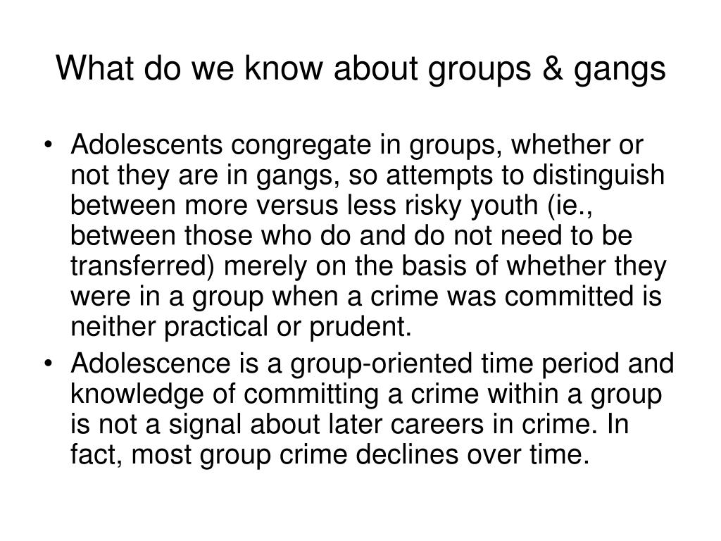 What do we know about groups & gangs