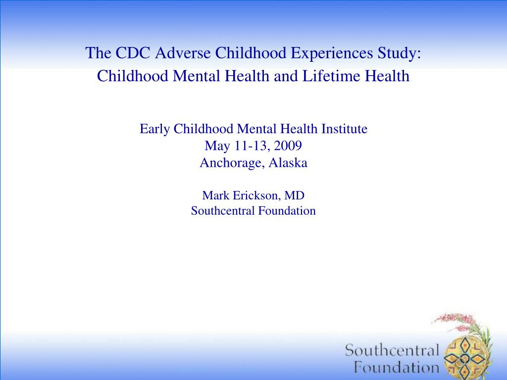 The CDC Adverse Childhood Experiences Study: