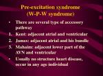 pre excitation syndrome w p w syndrome