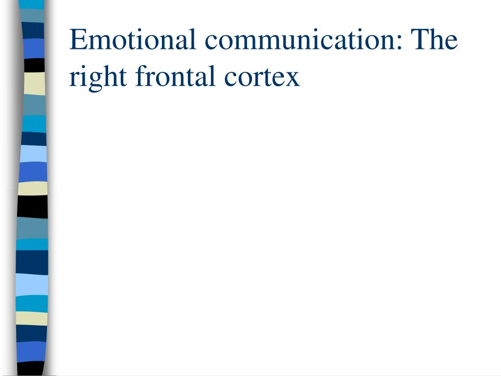 Emotional communication: The right frontal cortex