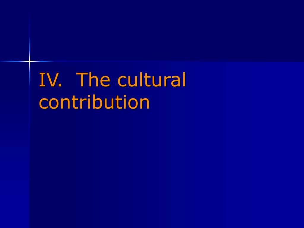 IV.  The cultural contribution