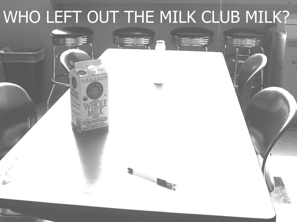 WHO LEFT OUT THE MILK CLUB MILK?
