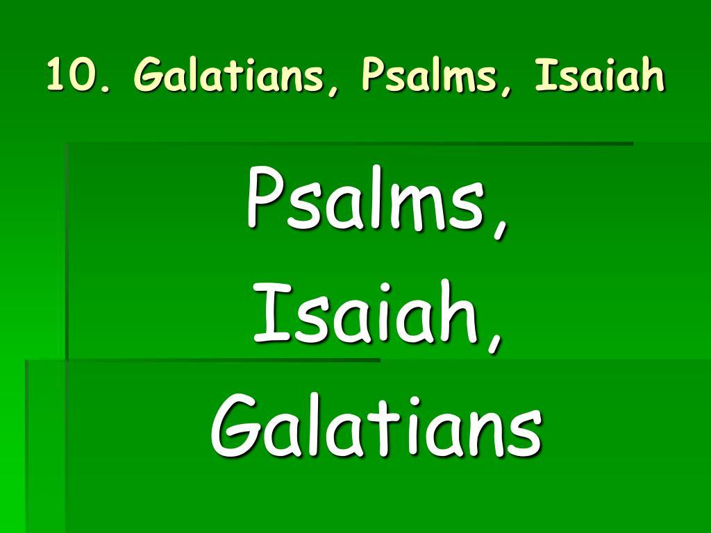 10. Galatians, Psalms, Isaiah
