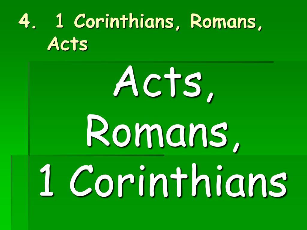 4.  1 Corinthians, Romans, Acts