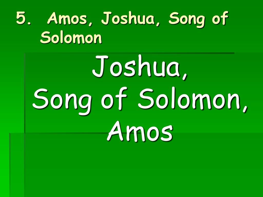 5.  Amos, Joshua, Song of Solomon