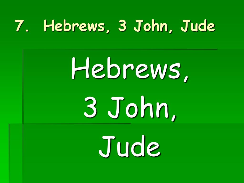 7.  Hebrews, 3 John, Jude