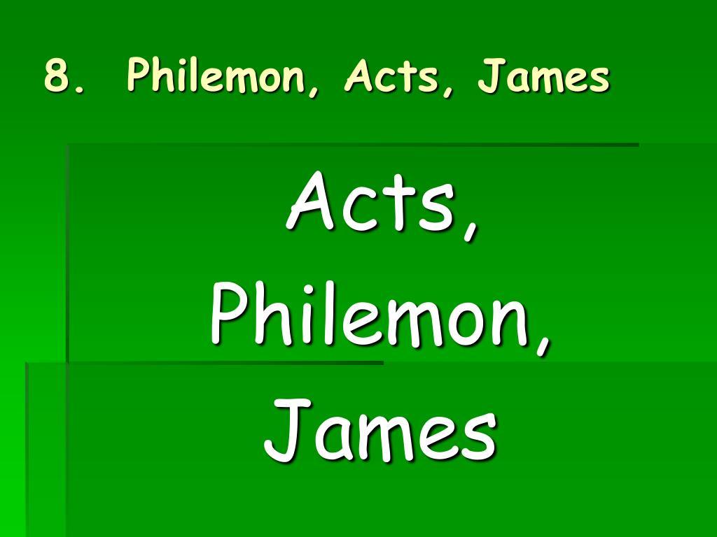 8.  Philemon, Acts, James