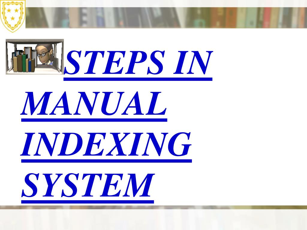 STEPS IN MANUAL INDEXING SYSTEM