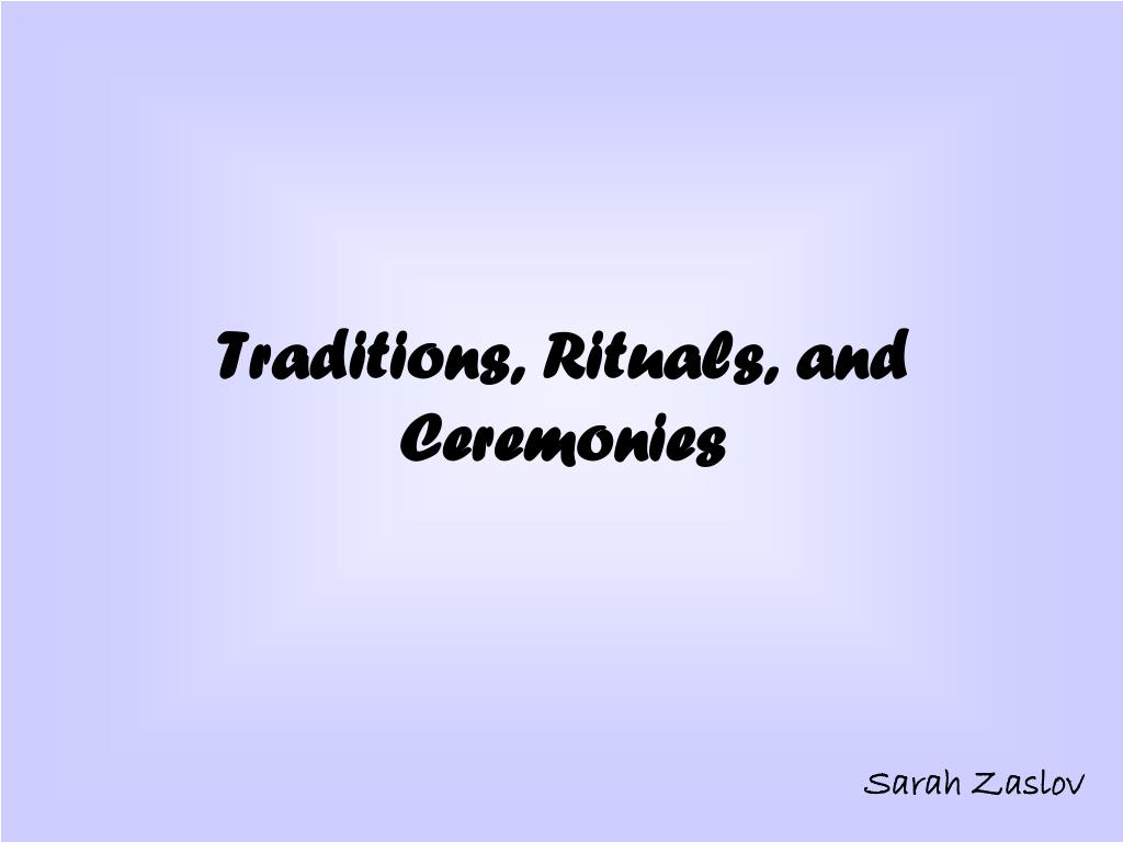 Traditions, Rituals, and Ceremonies