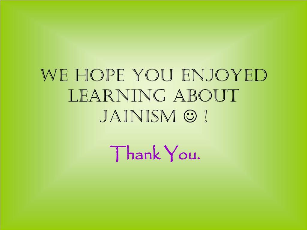 We hope you enjoyed learning about Jainism