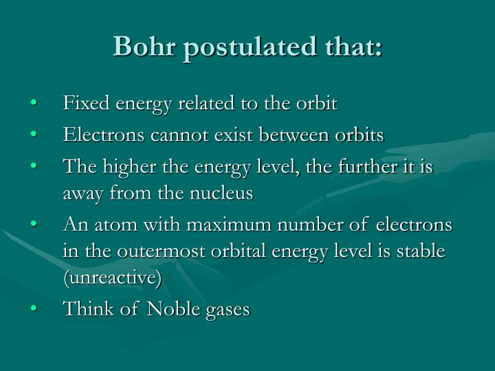 Bohr postulated that