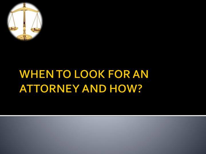 When to look for an attorney and how