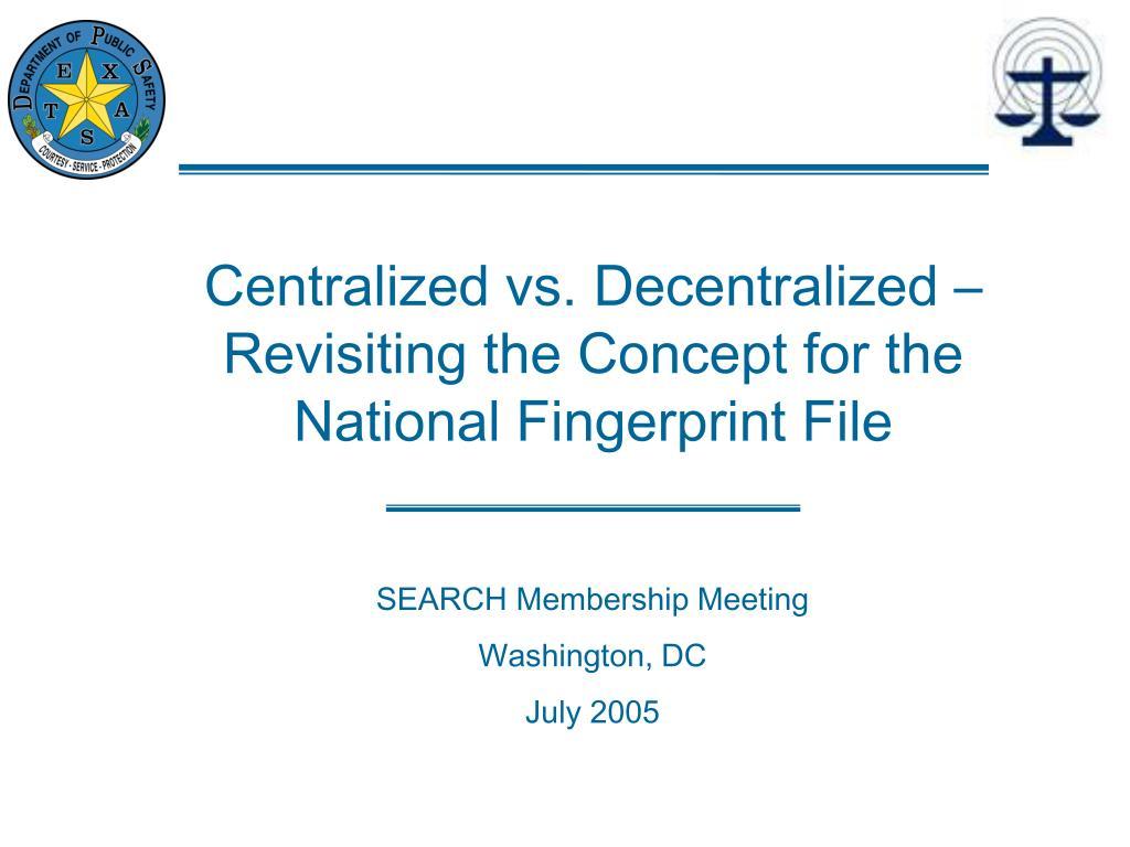 Centralized vs. Decentralized –Revisiting the Concept for the National Fingerprint File