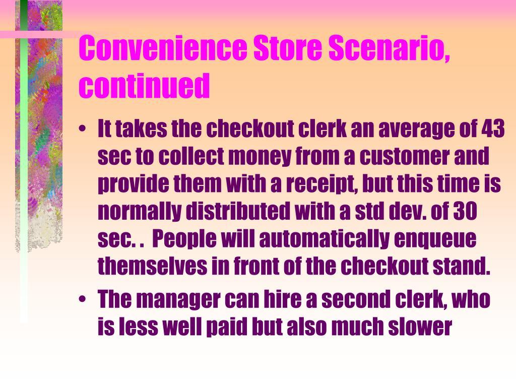 Convenience Store Scenario, continued