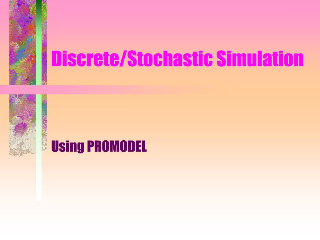 Discrete/Stochastic Simulation