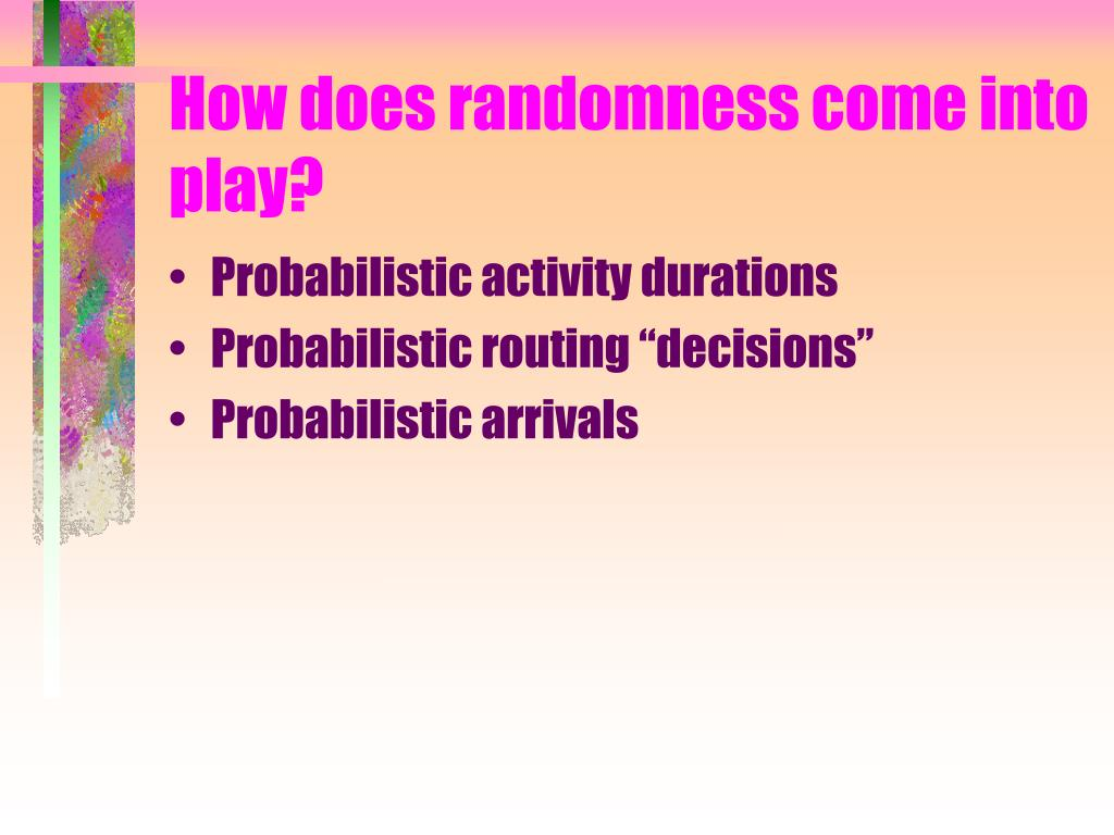 How does randomness come into play?