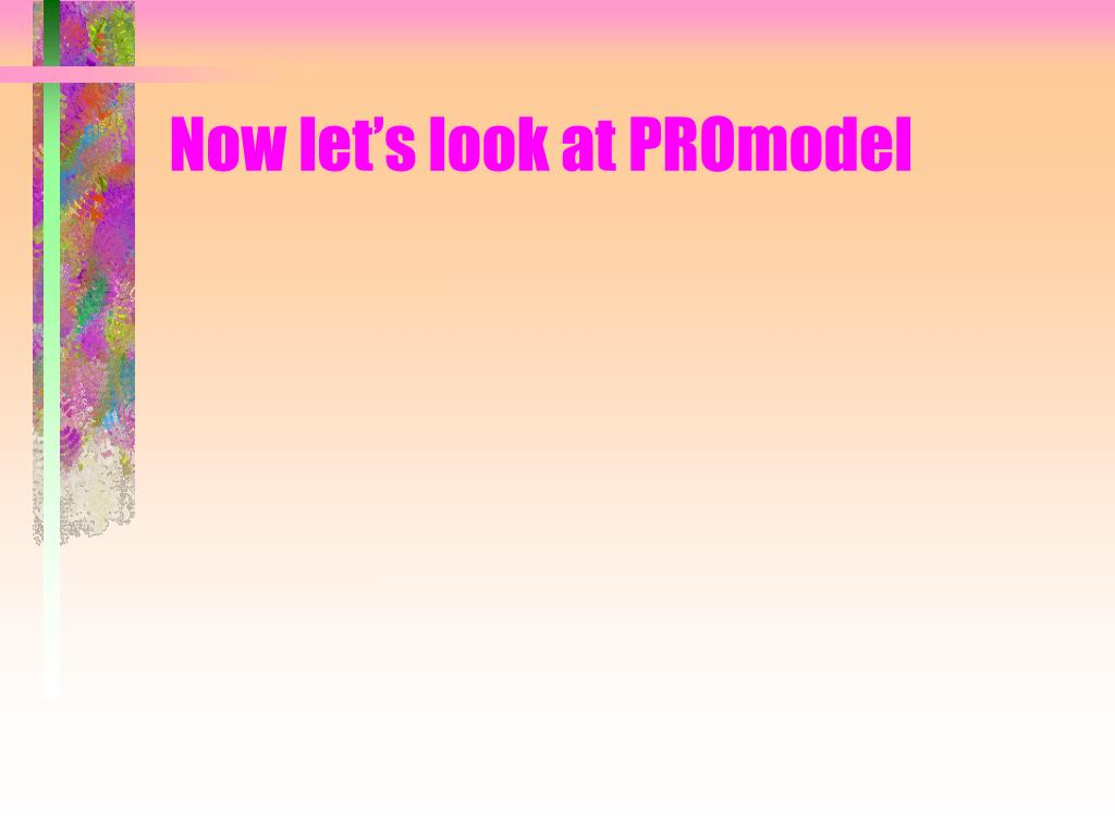 Now let's look at PROmodel