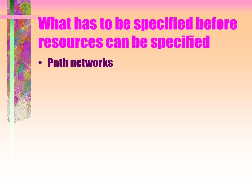What has to be specified before resources can be specified
