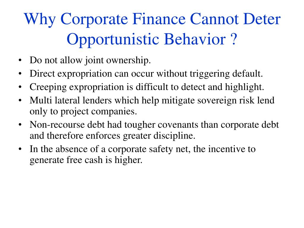 Why Corporate Finance Cannot Deter Opportunistic Behavior ?