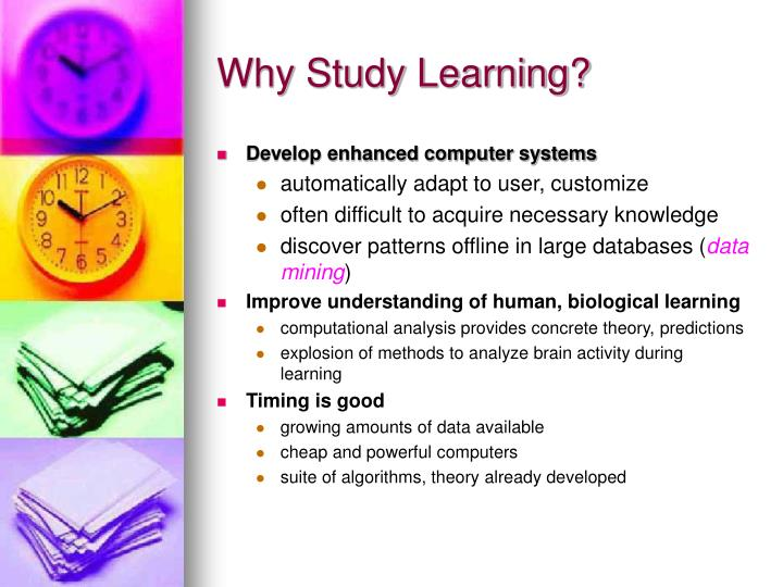 Why Study Learning?