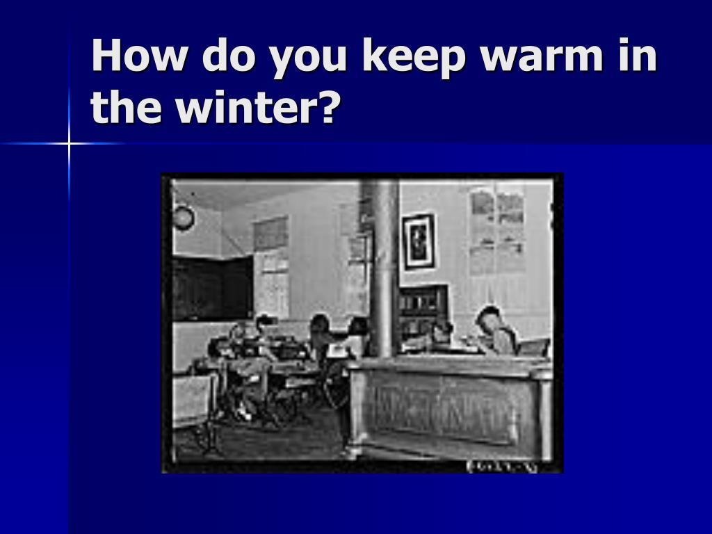 How do you keep warm in the winter?
