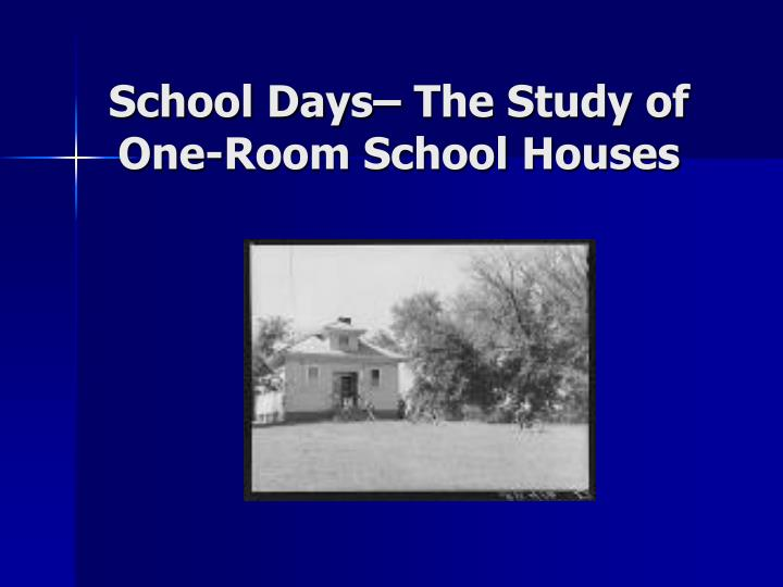 School days the study of one room school houses