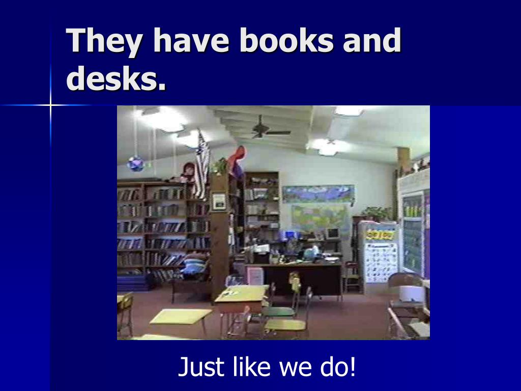They have books and desks.