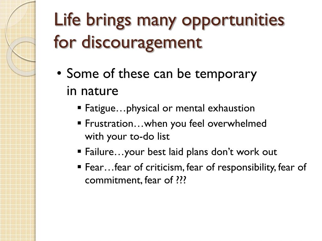Life brings many opportunities for discouragement