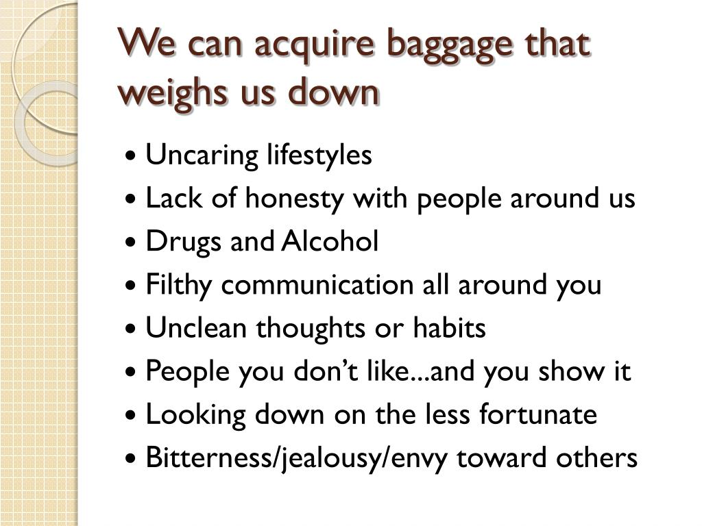 We can acquire baggage that weighs us down