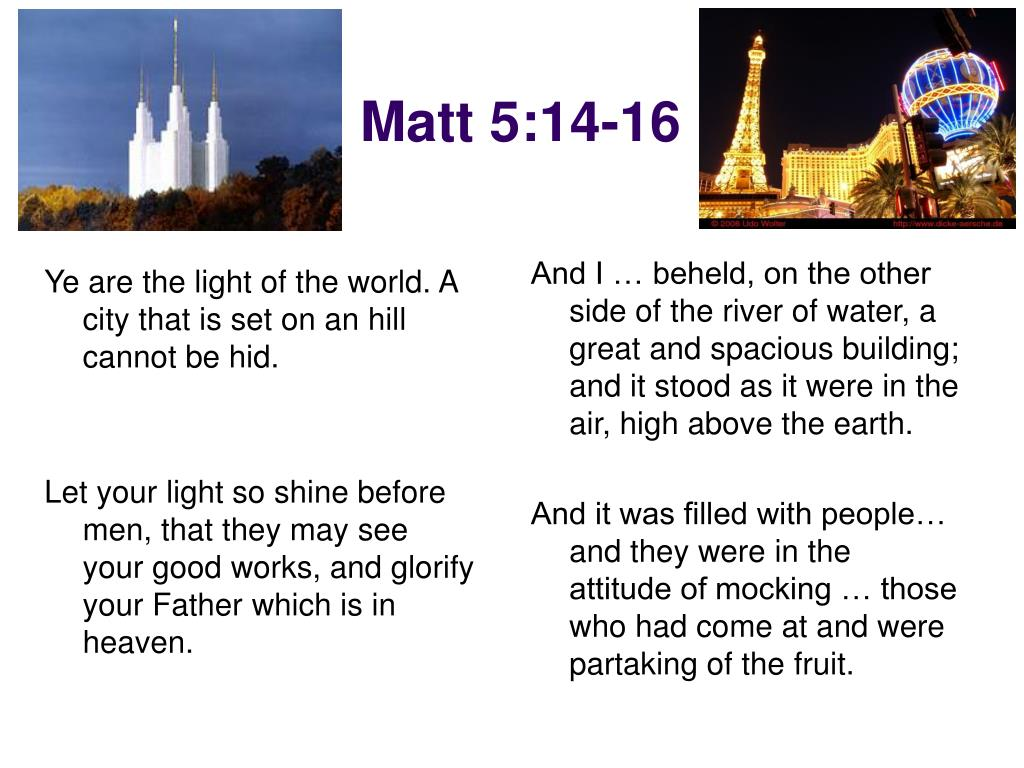 Ye are the light of the world. A city that is set on an hill cannot be hid.