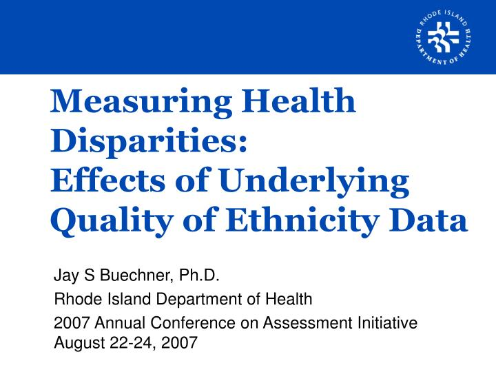 Measuring health disparities effects of underlying quality of ethnicity data l.jpg