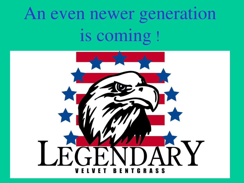 An even newer generation is coming