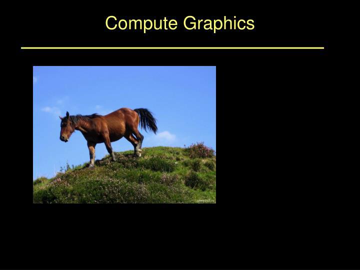 Compute Graphics